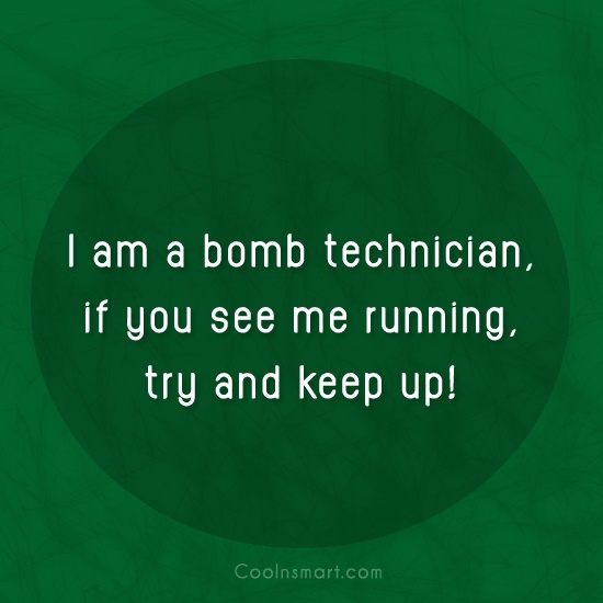 T-Shirt Quote: I am a bomb technician, if you...