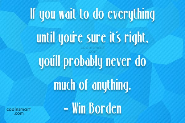Risk Quote: If you wait to do everything until...
