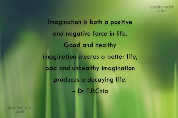 Imagination Quote: Imagination is both a positive and negative...