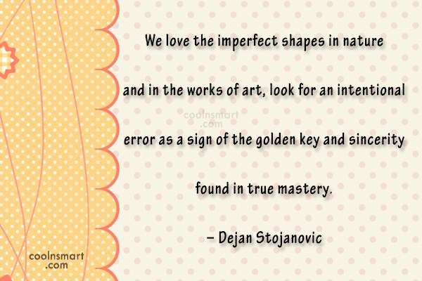 Perfection Quote: We love the imperfect shapes in nature...