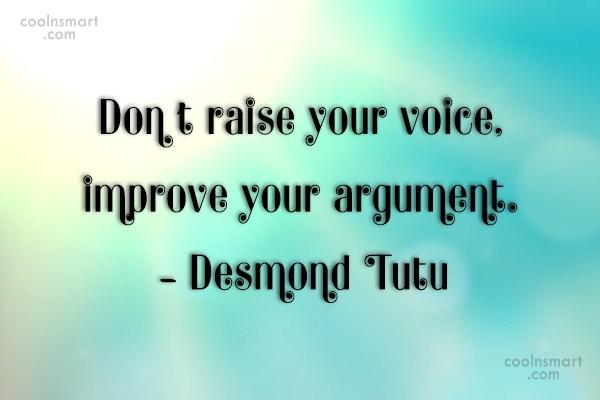 Quote: Don't raise your voice, improve your argument....