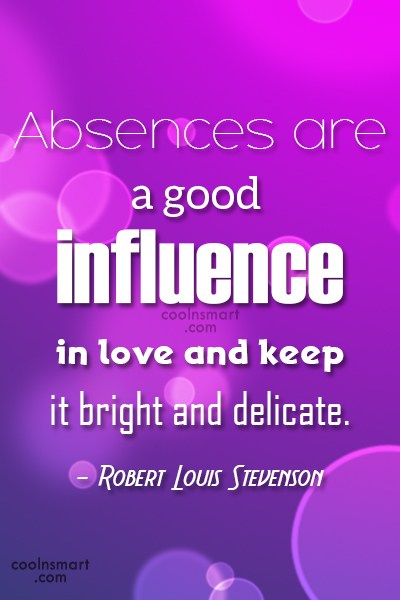 Absence Quote: Absences are a good influence in love...