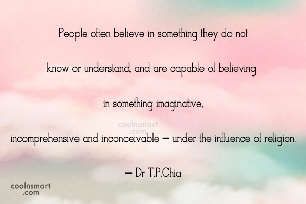 Belief Quote: People often believe in something they do...