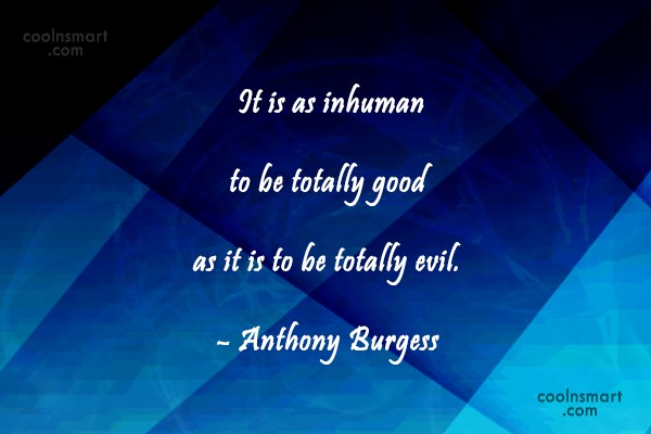 Quote: It is as inhuman to be totally...
