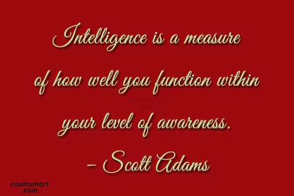 Quote: Intelligence is a measure of how well...