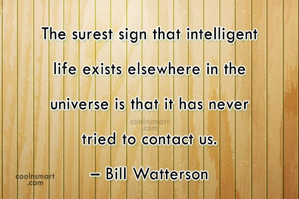 Funny Quote: The surest sign that intelligent life exists...