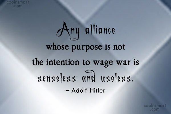 War Quote: Any alliance whose purpose is not the...