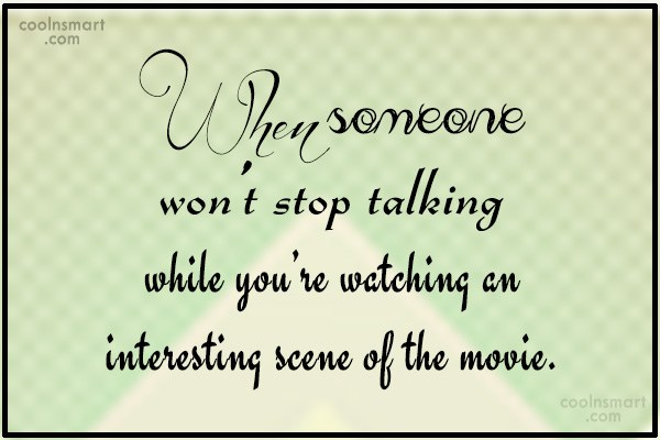 Funny Frustrating Moments Quote: When someone won't stop talking while you're...