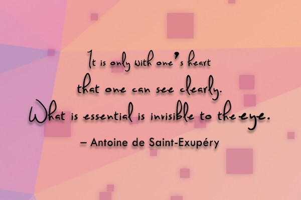 Quote: It is only with one's heart that...