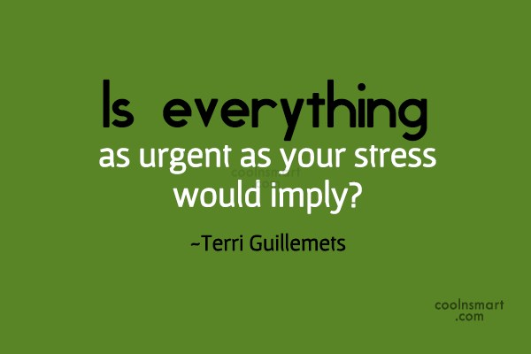 Stress Quote: Is everything as urgent as your stress...