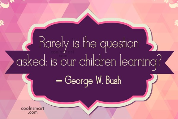 Stupid Quote: Rarely is the question asked: is our...
