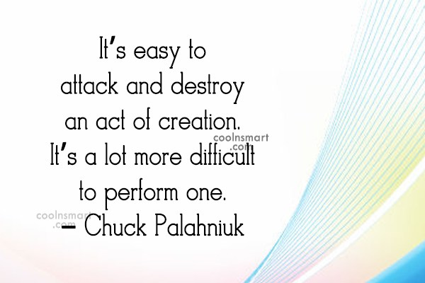 Quote: It's easy to attack and destroy an...