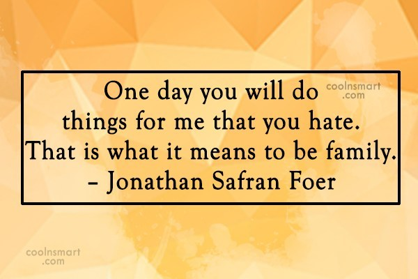 Family Quote: One day you will do things for...