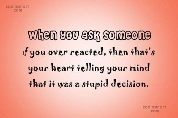 Anger Quote: When you ask someone if you over...