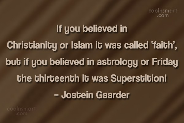 Quote: If you believed in Christianity or Islam...
