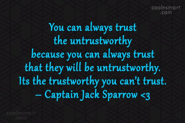 Pirate Quote: You can always trust the untrustworthy because...