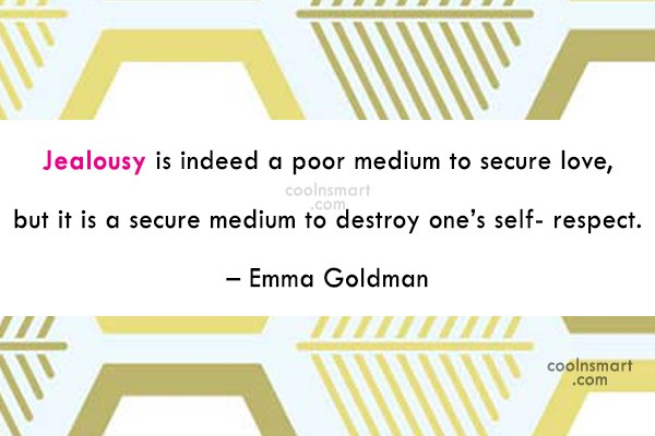 Self Respect Quote: Jealousy is indeed a poor medium to...