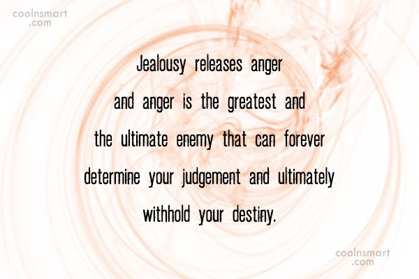 Anger Quote: Jealousy releases anger and anger is the...