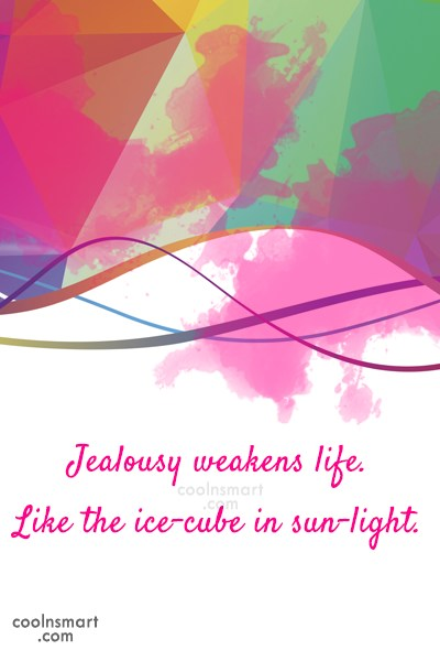 Jealousy Quote: Jealousy weakens life. Like the ice-cube in...