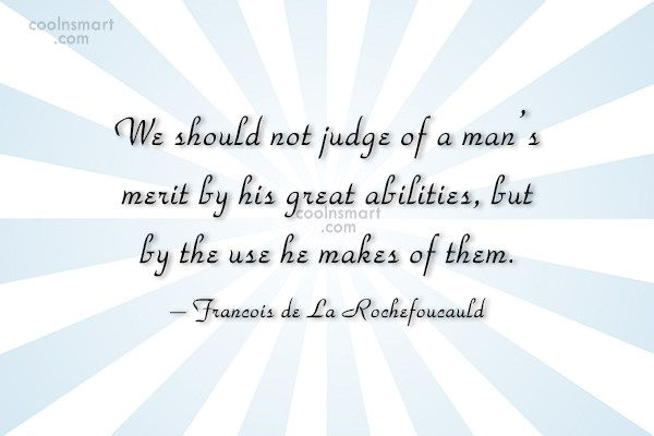 Quote: We should not judge of a man's...