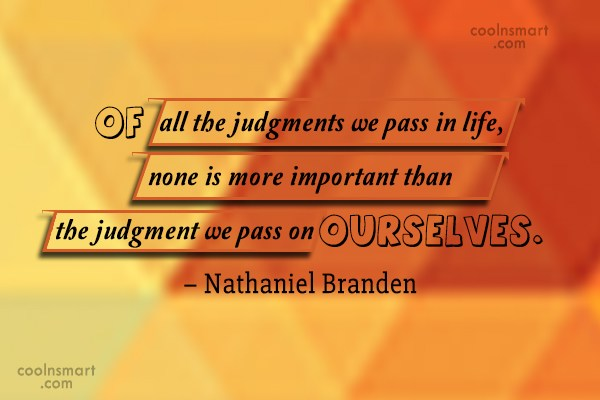 Self Esteem Quote: Of all the judgments we pass in...