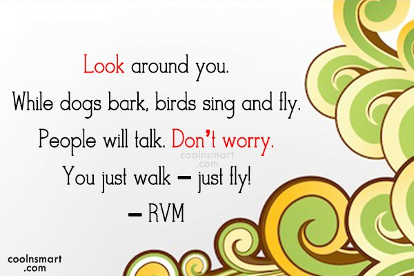 Being Yourself Quote: Look around you. While dogs bark, birds...
