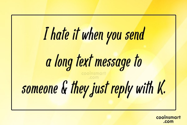 Quote: I hate it when you send a...