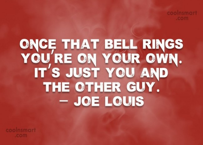 Boxing Quote: Once that bell rings you're on your...