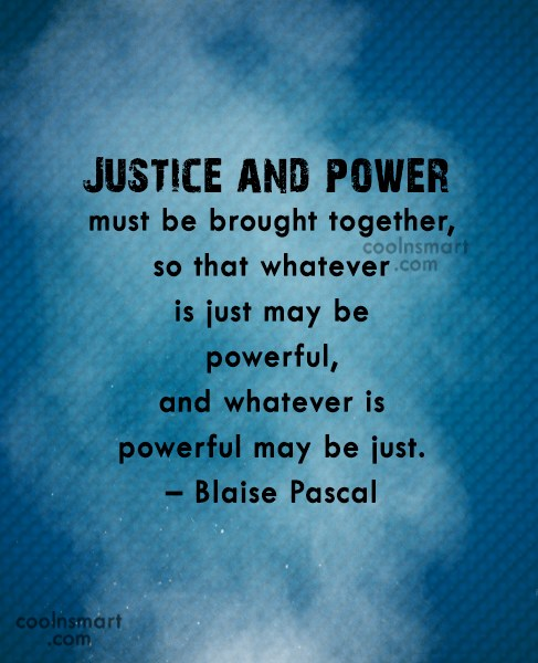 Power Quote: Justice and power must be brought together,...