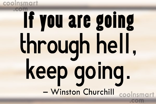 Quote: If you are going through hell, keep...