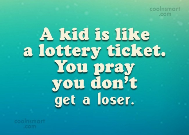 Children Quote: A kid is like a lottery ticket....