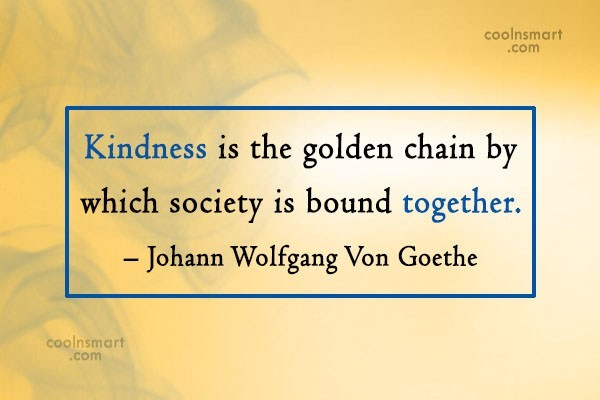 Quote: Kindness is the golden chain by which...