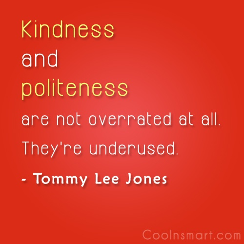 Politeness Quote: Kindness and politeness are not overrated at...