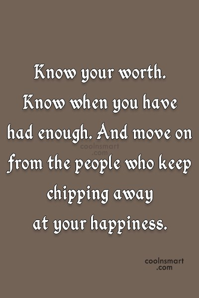 Self Respect Quote: Know your worth. Know when you have...