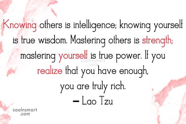 Quote: Knowing others is intelligence; knowing yourself is...