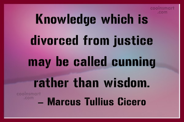Quote: Knowledge which is divorced from justice may...