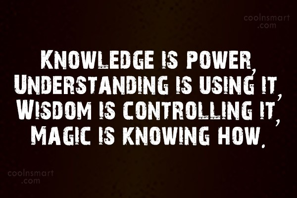 Knowledge Quote: Knowledge is power, Understanding is using it,...
