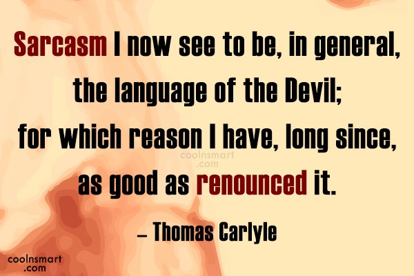 Quote: Sarcasm I now see to be, in...