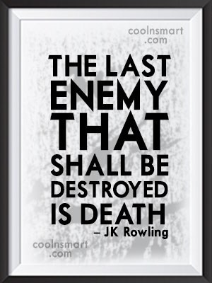 Death Quote: The last enemy that shall be destroyed...