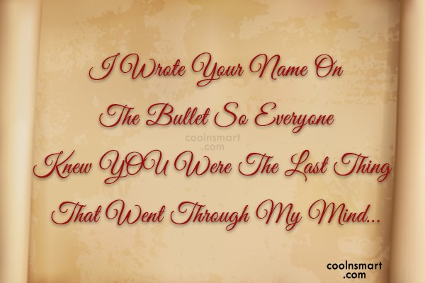 Missing You Quote: I Wrote Your Name On The Bullet...