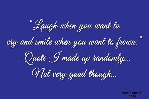 "Sad Quote: ""Laugh when you want to cry and..."
