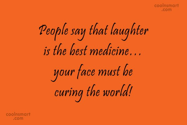 Sarcastic Quote: People say that laughter is the best...