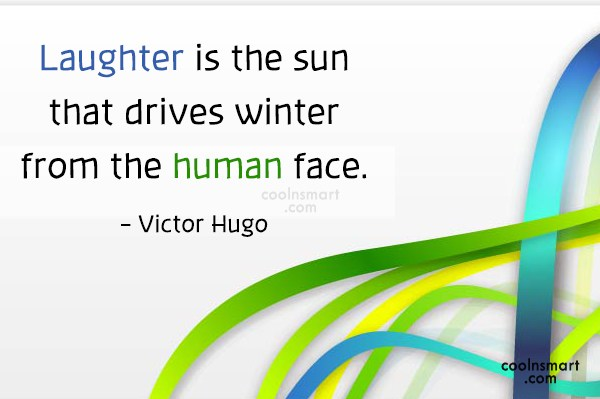 Quote: Laughter is the sun that drives winter...