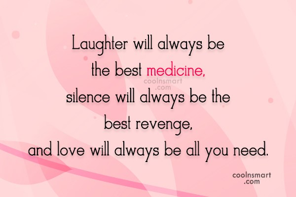 Laughter Quote: Laughter will always be the best medicine,...