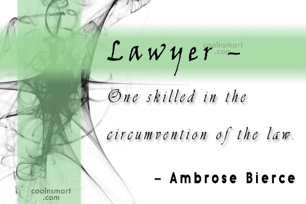 Quote: Lawyer – One skilled in the circumvention...