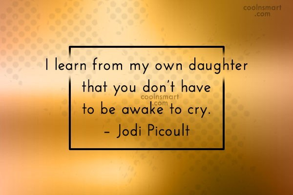 Quote: I learn from my own daughter that...