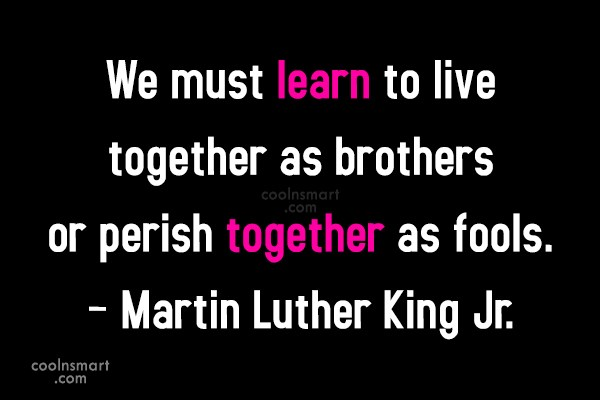 Racism Quote: We must learn to live together as...