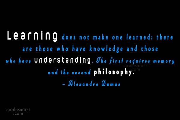 Quote: Learning does not make one learned: there...