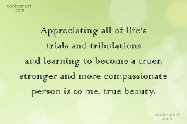 Compassion Quote: Appreciating all of life's trials and tribulations...