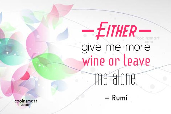 Quote: Either give me more wine or leave...